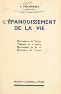Fortuné Palhoriès - L'épanouissement de la vie - Matérialisation de l'énergie, vitalisation de la matière, hominisation de la vie, divinisation de l'homme.