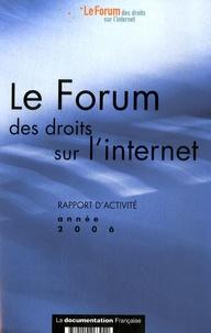Forum des droits sur internet et Isabelle Falque-Pierrotin - Le Forum des droits sur l'internet - Rapport d'activité, Année 2006.