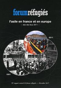 Forum réfugiés - L'asile en France et en Europe - Etat des lieux 2011.
