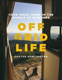 Foster Huntington - Off Grid Life /anglais.