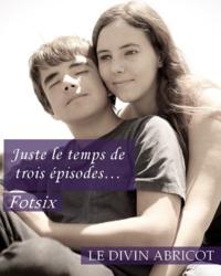 Fotsix - Juste le temps de trois épisodes….