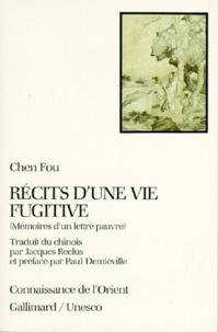 Fou Chen - Récits d'une vie fugitive - Mémoires d'un lettré pauvre.