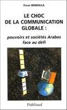 Fouad Benhalla - Le choc de la communication globale : pouvoirs et sociétés Arabes face au défi.