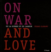 Fouad Elkoury - De la guerre et de l'amour - On war and love.