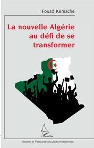 Fouad Kemache - La nouvelle Algérie au défi de se transformer.