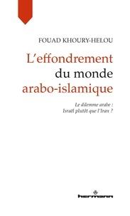 Fouad Khoury-Helou - L'effondrement du monde arabo-islamique - Le dilemme arabe : Israël plutôt que l'Iran ?.