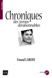 Fouad Laroui - Chroniques des temps déraisonnables.