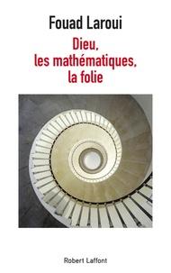Télécharger des ebooks gratuits en grec Dieu, les mathématiques, la folie par Fouad Laroui in French 9782221217894