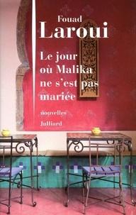 Fouad Laroui - Le jour où Malika ne s'est pas mariée.