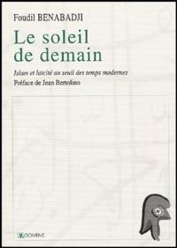 Foudil Benabadji - Le soleil de Demain - Islam et laïcité au seuil des temps modernes.