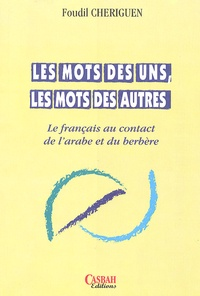 Foudil Cheriguen - Les mots des uns, les mots des autres - Le français au contact de l'arabe et du berbère.