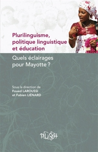 Foued Laroussi et Fabien Liénard - Plurilinguisme, politique linguistique et éducation - Quels éclairages pour Mayotte ?.