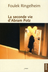 Foulek Ringelheim - La seconde vie d'Abram Potz.