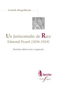 Foulek Ringelheim - Un juriconsulte de Race, Edmond Picard (1836-1924).