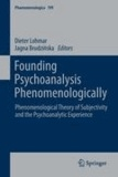 Dieter Lohmar - Founding Psychoanalysis Phenomenologically - Phenomenological Theory of Subjectivity and the Psychoanalytic Experience.