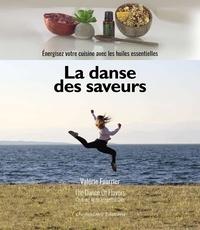 Fourrier Valerie - La danse des saveurs : cuisiner avec les huiles essentielles.