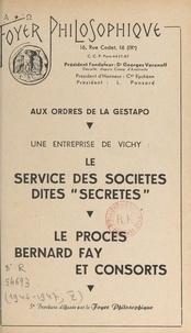 """Foyer philosophique - Aux ordres de la Gestapo, une entreprise de Vichy : le service des sociétés dites """"secrètes"""" - Le procès Bernard Fay et consorts."""