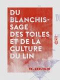 Fr. Breunlin - Du blanchissage des toiles et de la culture du lin.