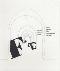 Frac Limousin et  Collectif - Fonds régional d'art contemporain Limousin - 1996-2006 troisième époque.