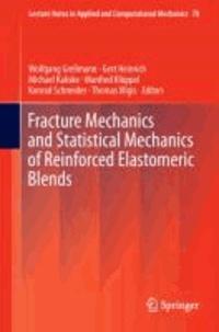 Fracture Mechanics and Statistical Mechanics of Reinforced Elastomeric Blends.
