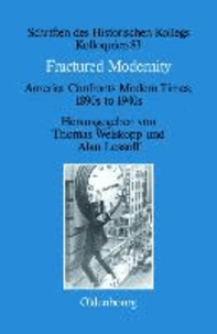 Fractured Modernity - America Confronts Modern Times, 1890s to 1940s.