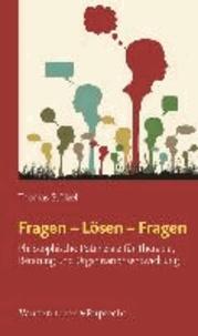 Fragen - Lösen - Fragen - Philosophische Potenziale für Therapie, Beratung und Organisationsentwicklung.