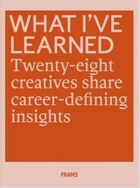 Frame - What i've learned: 25 creatives share career-defining insights.