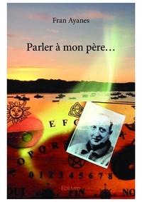 Téléchargement de l'annuaire téléphonique mobile Parler a mon pere par Fran Ayanes RTF iBook 9782414386888