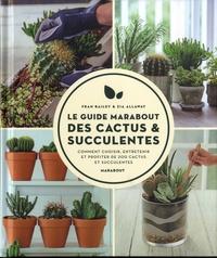 Fran Bailey et Zia Allaway - Le guide Marabout des cactus et succulentes.