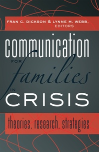 Fran c. Dickson et Lynne m. Webb - Communication for Families in Crisis - Theories, Research, Strategies.