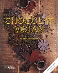Fran Costigan - Chocolat vegan - Des desserts succulents et gourmands sans remords.