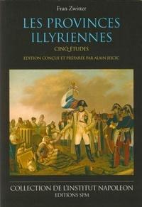 Fran Zwitter - Les Provinces illyriennes - Cinq études.
