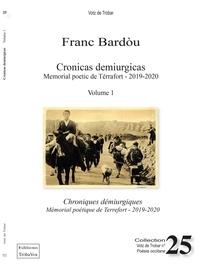Franc Bardòu - Cronicas demiurgicas / Chroniques démiurgiques  Volume 1 - Mémorial poétique de Terrefort - 2019 - 2020.