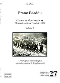 Franc Bardòu - Cronicas demiurgicas / Chroniques démiurgiques  Volume 3 - Mémorial poétique de Terrefort - 2019 - 2020.