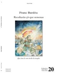 Franc Bardòu - RECOLTARAS ÇÒ QUE SEMENAS - Qui seme le vent recolte la tempete.