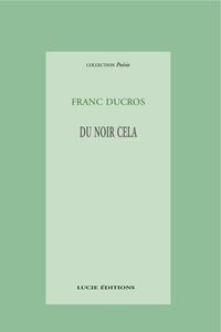 Franc Ducros - Du noir cela.
