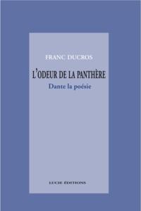Franc Ducros - L'odeur de la panthère. Dante, la poésie.