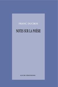 Franc Ducros - Notes sur la poésie.