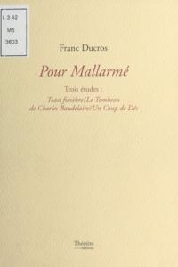 Franc Ducros - Pour mallarme/trois etudes - Trois études : Toast funèbre, Le tombeau de Charles Baudelaire, Un coup de dés.