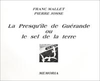 Franc Mallet et Pierre Josse - la Presqu'île de Guérande ou le sel de la terre.