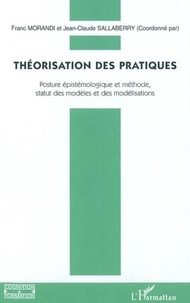 Franc Morandi - Théorisation des pratiques - Posture épistémologique et méthode, statut des modèles et des modélisations.