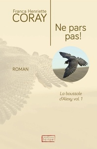 Franca Henriette Coray - La boussole d'Alexy Tome 1 : Ne pars pas !.