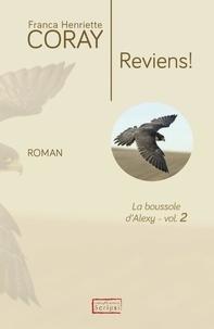 Franca Henriette Coray - La boussole d'Alexy Tome 2 : Reviens !.
