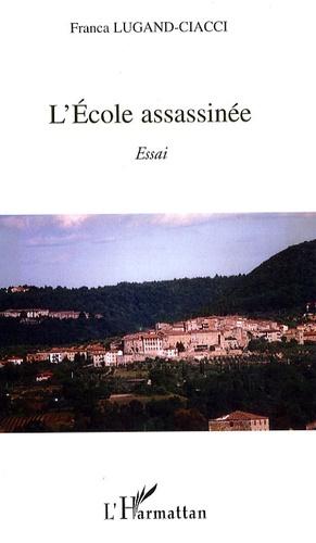 Franca Lugand-Ciacci - L'Ecole assassinée.