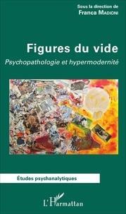 Franca Madioni - Figures du vide - Psychopathologie et hypermodernité.