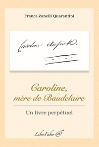Franca Zanelli Quarantini - Caroline, mère de Baudelaire - Un livre perpétuel.