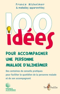 France Alzheimer - 100 idées pour accompagner une personne malade d'Alzheimer.