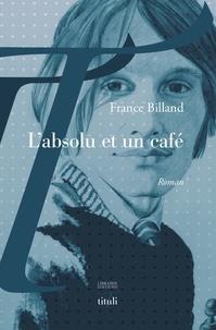 France Billand - L'absolu et un café.