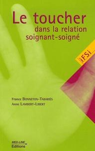 France Bonneton et Anne Lambert - Le toucher dans la relation soignant-soigné.