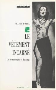 France Borel - Le vêtement incarné - Les métamorphoses du corps.